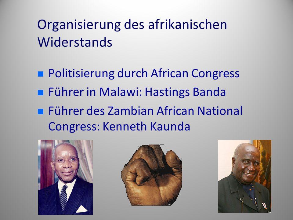 Organisierung des afrikanischen Widerstands Politisierung durch African Congress Führer in Malawi: Hastings Banda Führer des Zambian African National Congress: Kenneth Kaunda