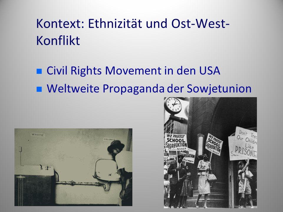 Kontext: Ethnizität und Ost-West- Konflikt Civil Rights Movement in den USA Weltweite Propaganda der Sowjetunion