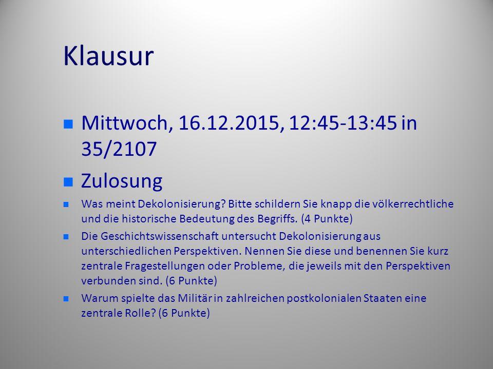 Klausur Mittwoch, 16.12.2015, 12:45-13:45 in 35/2107 Zulosung Was meint Dekolonisierung.