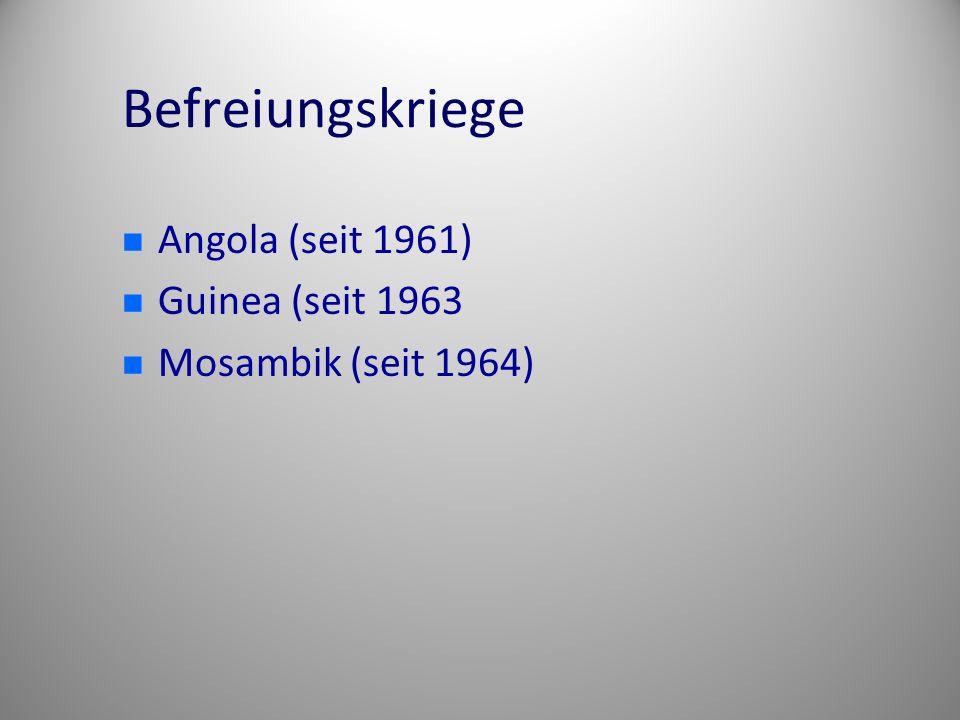 Befreiungskriege Angola (seit 1961) Guinea (seit 1963 Mosambik (seit 1964)