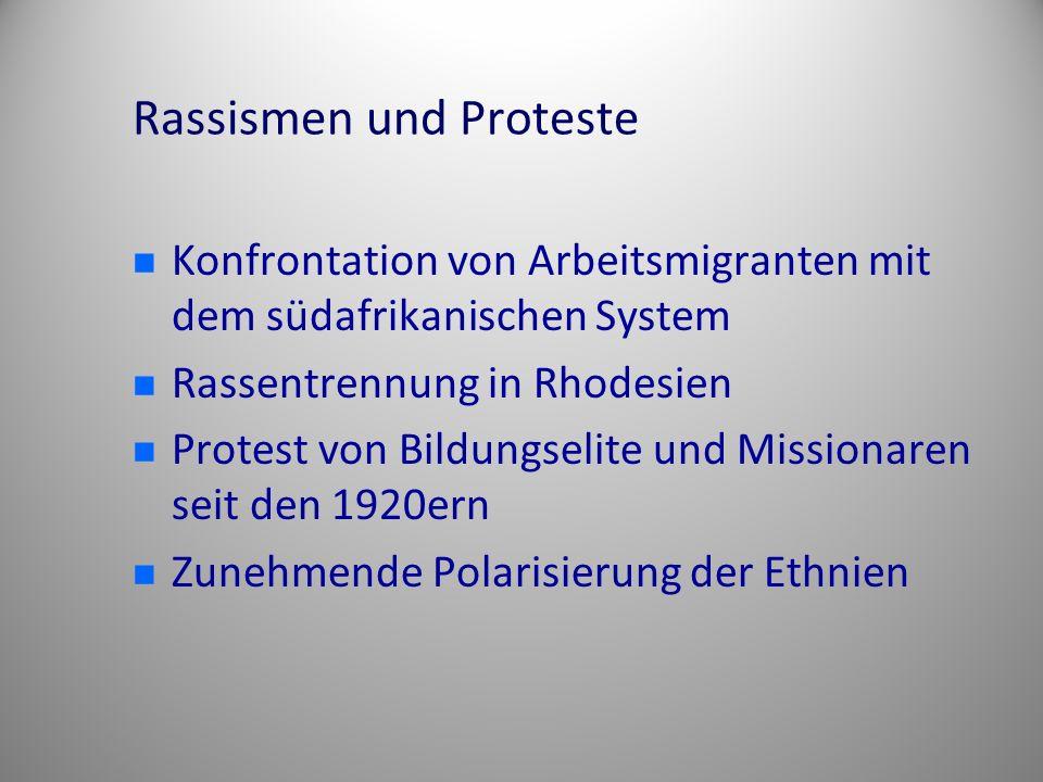 Rassismen und Proteste Konfrontation von Arbeitsmigranten mit dem südafrikanischen System Rassentrennung in Rhodesien Protest von Bildungselite und Missionaren seit den 1920ern Zunehmende Polarisierung der Ethnien