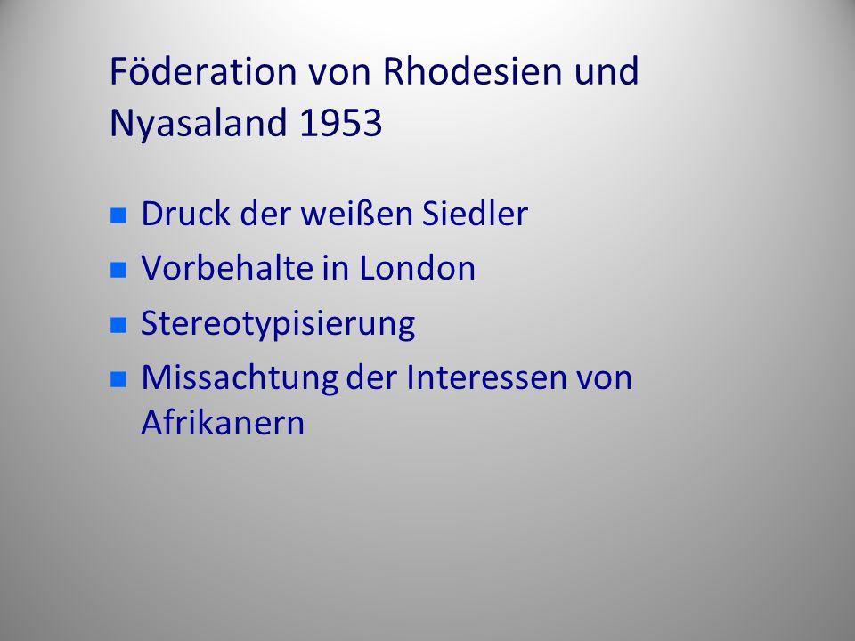 Föderation von Rhodesien und Nyasaland 1953 Druck der weißen Siedler Vorbehalte in London Stereotypisierung Missachtung der Interessen von Afrikanern