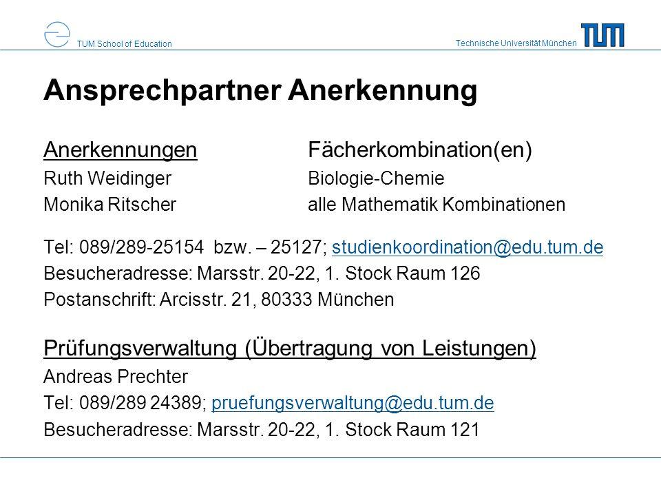 Technische Universität München TUM School of Education Ansprechpartner Anerkennung AnerkennungenFächerkombination(en) Ruth Weidinger Biologie-Chemie M