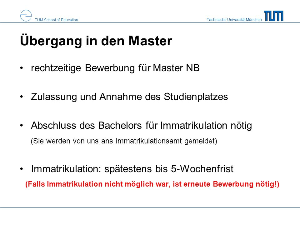 Technische Universität München TUM School of Education Übergang in den Master rechtzeitige Bewerbung für Master NB Zulassung und Annahme des Studienpl