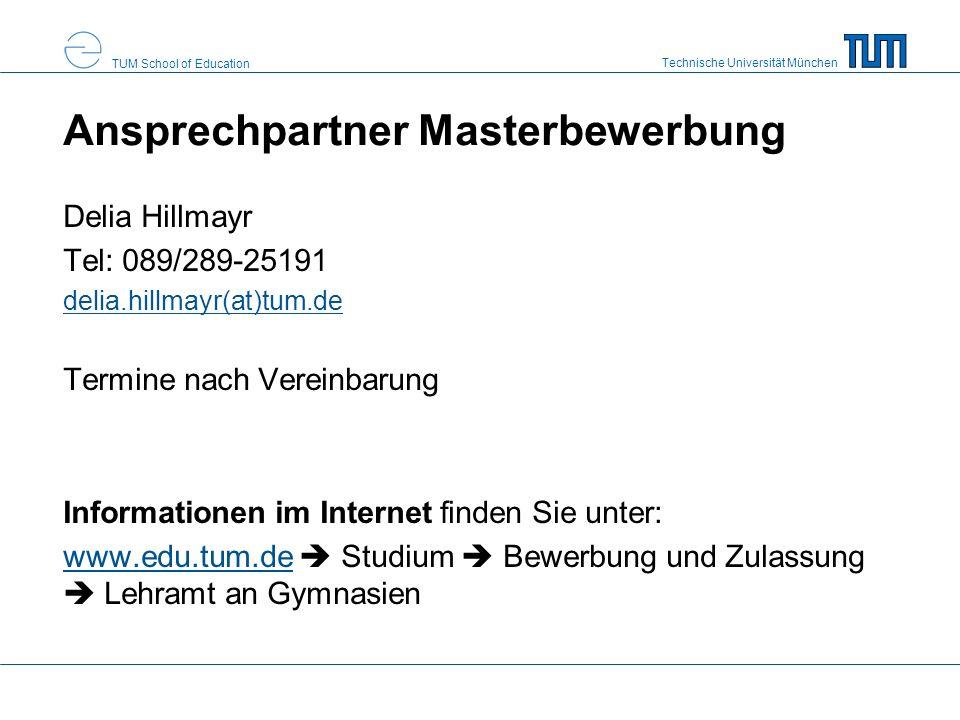 Technische Universität München TUM School of Education Bewerbungszeitraum Beginn Frist: 01.10.2015 (SoSe); 01.04.2016 (WS) Ende Frist: 31.12.2015 (SoSe); 31.05.2016 (WS) Die Bewerbung erfolgt über TUMonline.