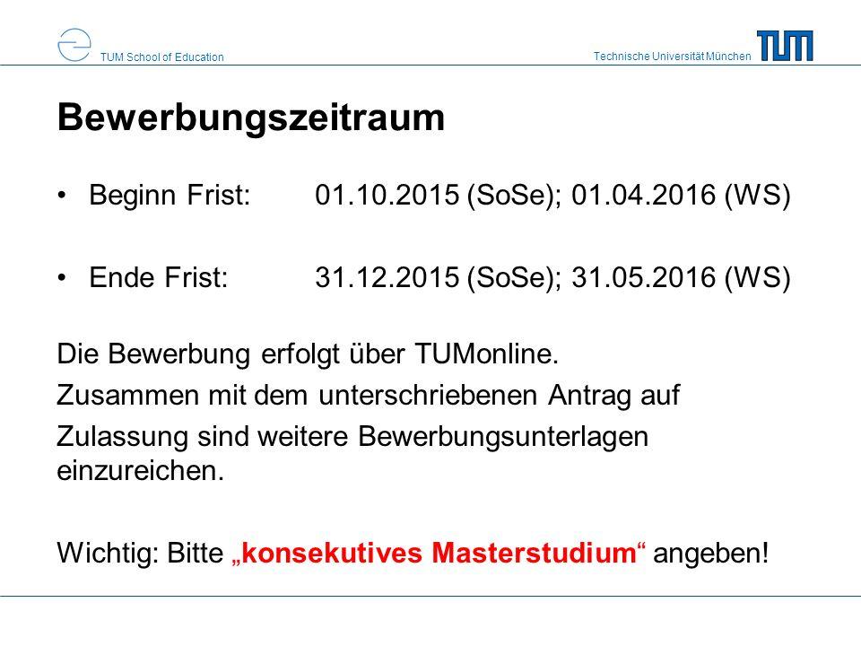 Technische Universität München TUM School of Education Bewerbungszeitraum Beginn Frist: 01.10.2015 (SoSe); 01.04.2016 (WS) Ende Frist: 31.12.2015 (SoS