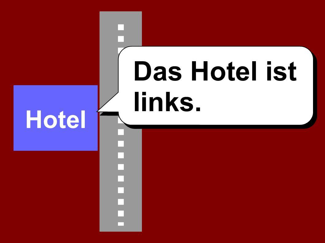 Hotel Das Hotel ist links.