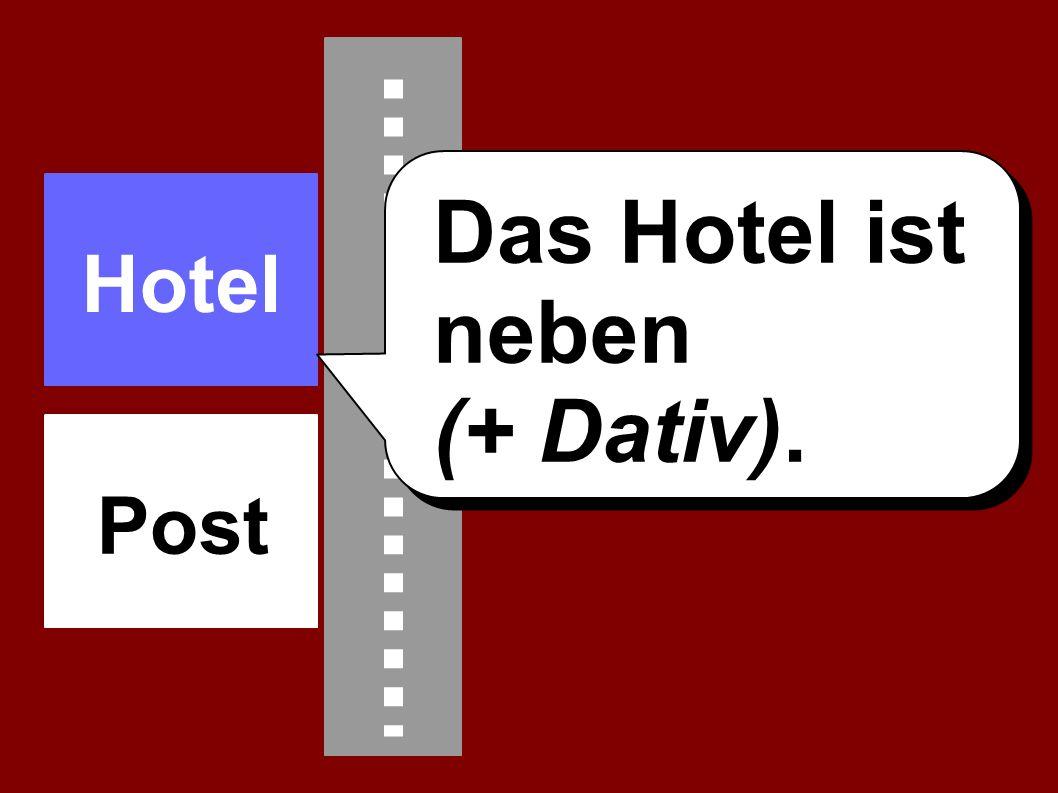 Hotel Das Hotel ist neben (+ Dativ). Post
