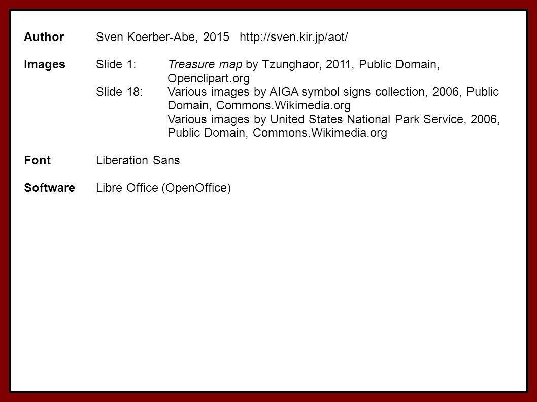 AuthorSven Koerber-Abe, 2015http://sven.kir.jp/aot/ ImagesSlide 1:Treasure map by Tzunghaor, 2011, Public Domain, Openclipart.org Slide 18:Various ima