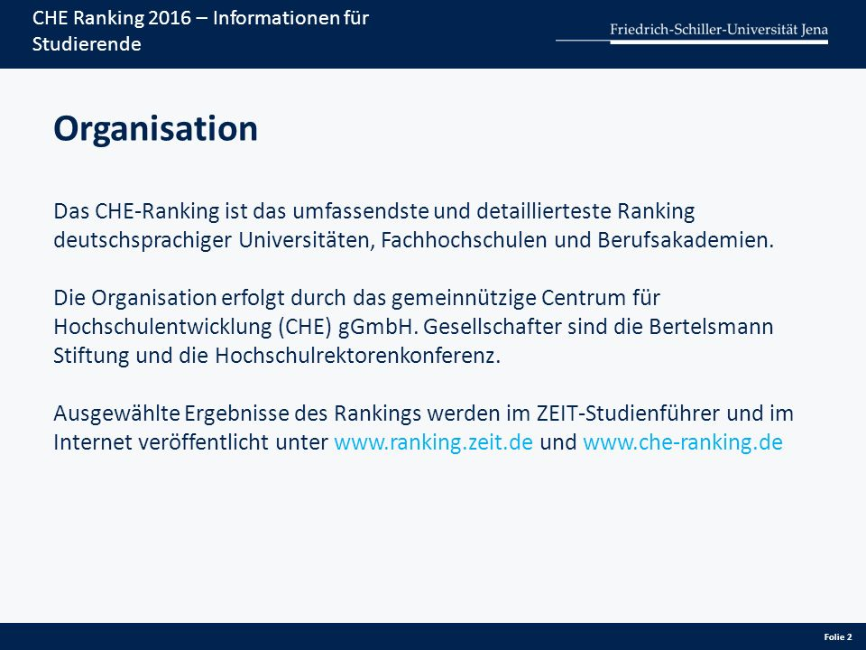 Folie 2 CHE Ranking 2016 – Informationen für Studierende Organisation Das CHE-Ranking ist das umfassendste und detaillierteste Ranking deutschsprachiger Universitäten, Fachhochschulen und Berufsakademien.