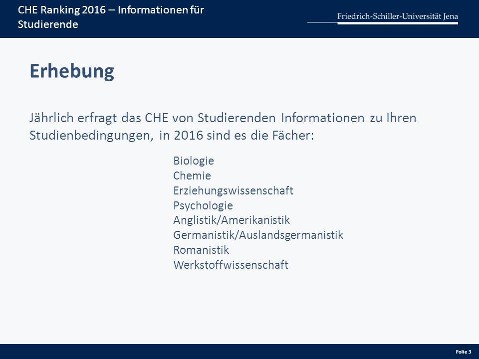 Folie 3 CHE Ranking 2016 – Informationen für Studierende Erhebung Jährlich erfragt das CHE von Studierenden Informationen zu Ihren Studienbedingungen,