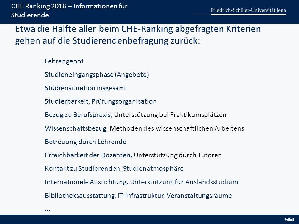 Folie 9 CHE Ranking 2016 – Informationen für Studierende Etwa die Hälfte aller beim CHE-Ranking abgefragten Kriterien gehen auf die Studierendenbefrag