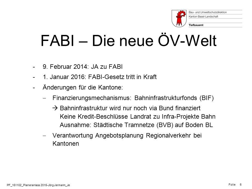 PF_151102_Planeranlass 2015-Jörg Jermann_Je Folie 6 FABI – Die neue ÖV-Welt -9. Februar 2014: JA zu FABI -1. Januar 2016: FABI-Gesetz tritt in Kraft -