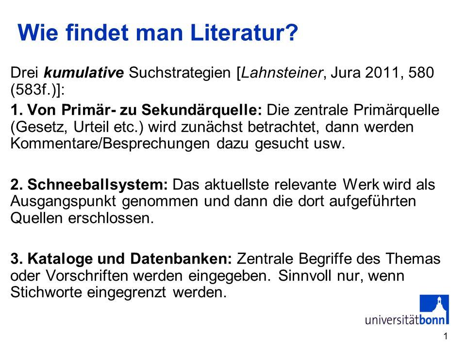 1 Wie findet man Literatur? Drei kumulative Suchstrategien [Lahnsteiner, Jura 2011, 580 (583f.)]: 1. Von Primär- zu Sekundärquelle: Die zentrale Primä