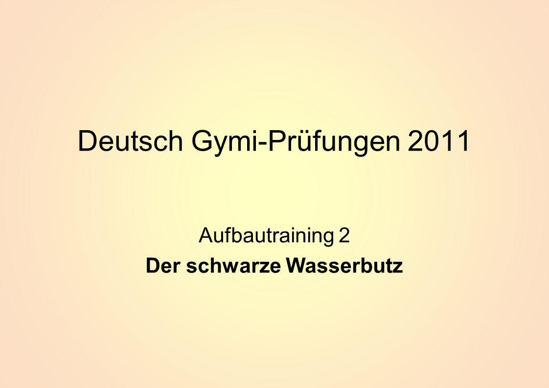 Deutsch Gymi-Prüfungen 2011 Aufbautraining 2 Der schwarze Wasserbutz