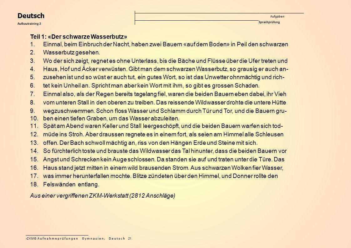 ZKM© Aufnahmeprüfungen Gymnasien, Deutsch 21 Deutsch Aufgaben Sprachprüfung Aufbautraining 2 Teil 1: «Der schwarze Wasserbutz» 1.Einmal, beim Einbruch