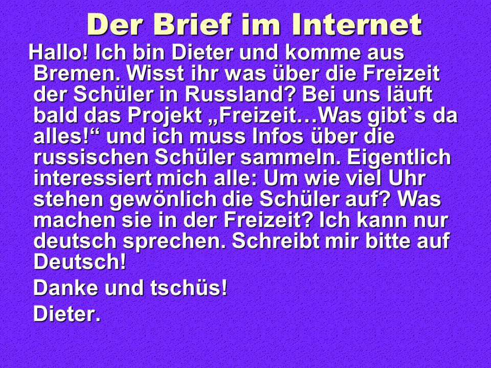 Der Brief im Internet Hallo! Ich bin Dieter und komme aus Bremen. Wisst ihr was über die Freizeit der Schüler in Russland? Bei uns läuft bald das Proj