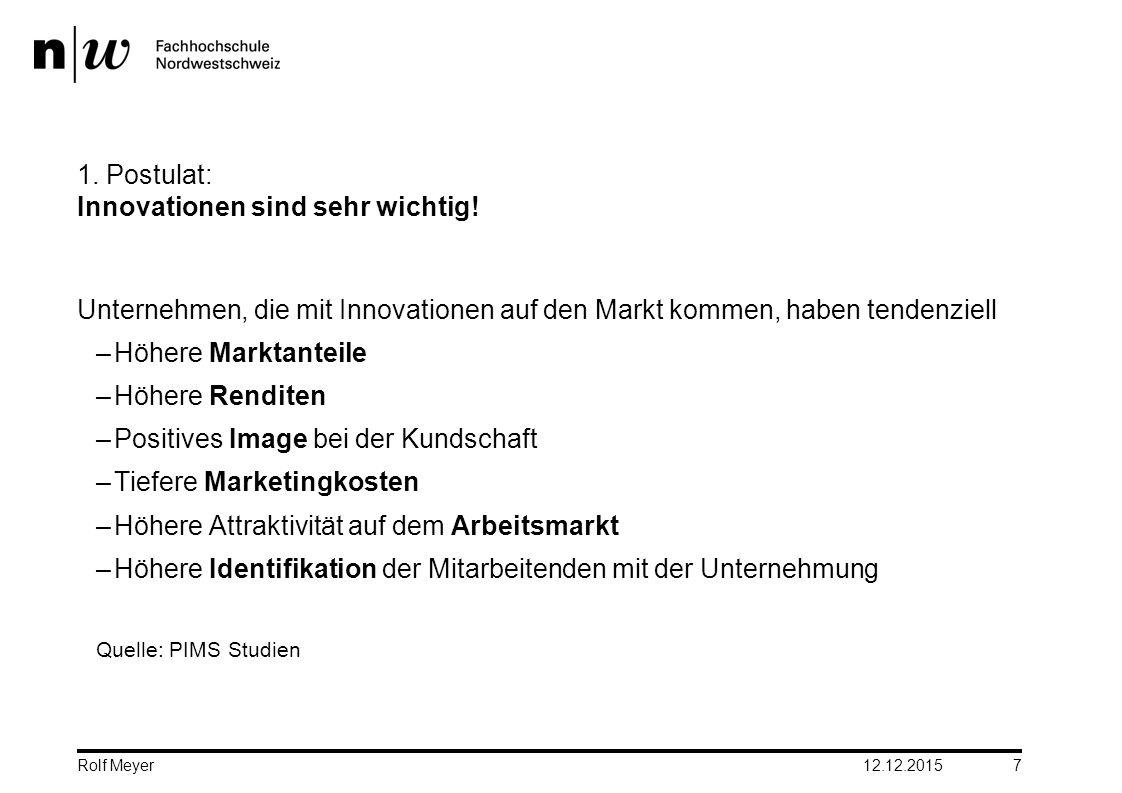 1. Postulat: Innovationen sind sehr wichtig! Unternehmen, die mit Innovationen auf den Markt kommen, haben tendenziell –Höhere Marktanteile –Höhere Re