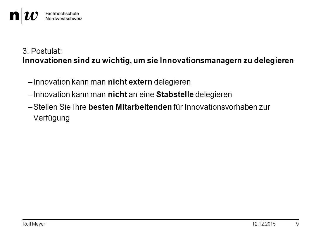3. Postulat: Innovationen sind zu wichtig, um sie Innovationsmanagern zu delegieren –Innovation kann man nicht extern delegieren –Innovation kann man