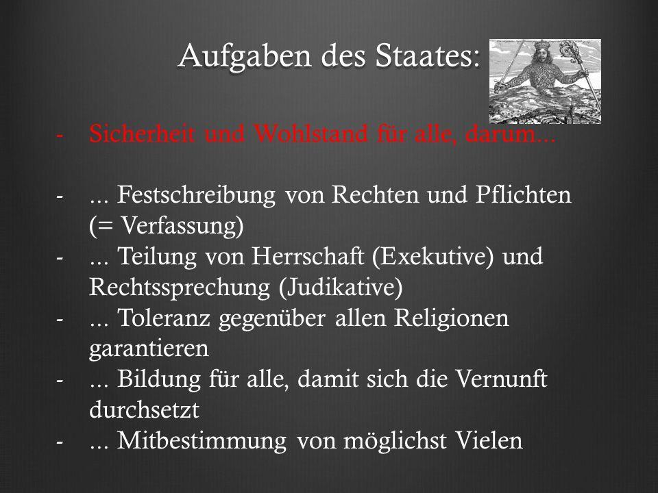 Aufgaben des Staates: -Sicherheit und Wohlstand für alle, darum... -... Festschreibung von Rechten und Pflichten (= Verfassung) -... Teilung von Herrs