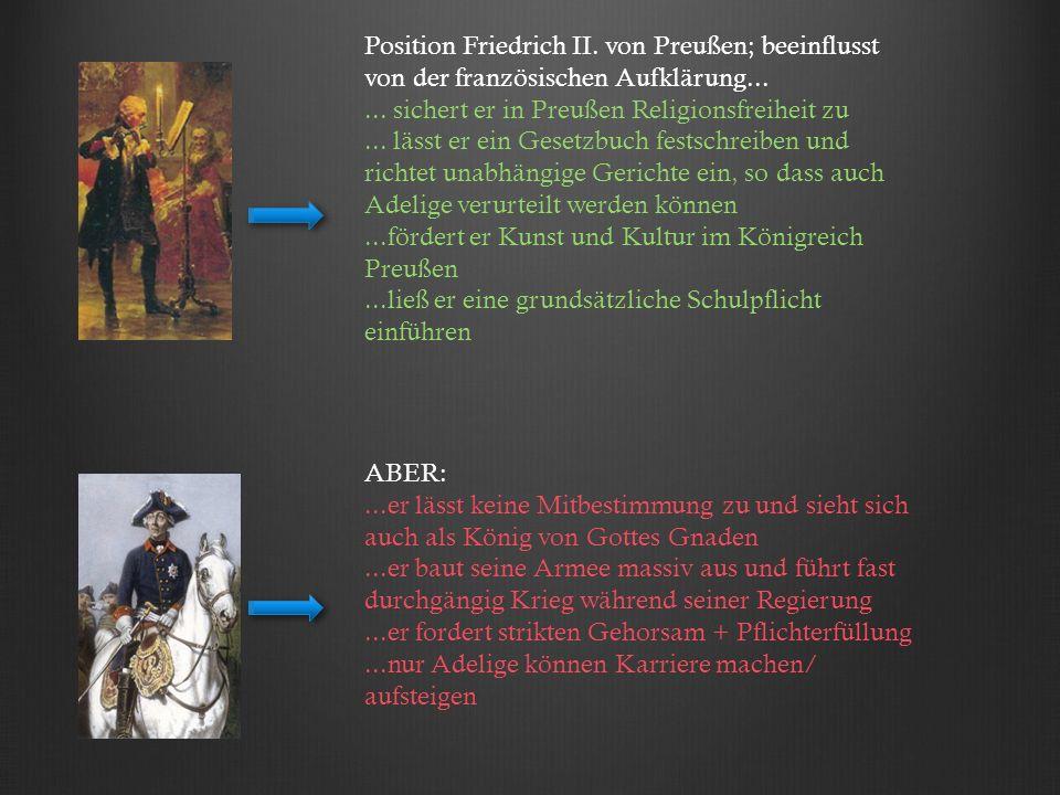 Position Friedrich II. von Preußen; beeinflusst von der französischen Aufklärung...... sichert er in Preußen Religionsfreiheit zu... lässt er ein Gese