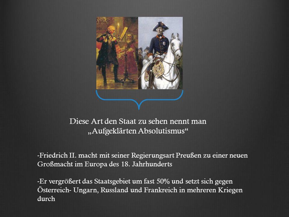 """Diese Art den Staat zu sehen nennt man """"Aufgeklärten Absolutismus"""" -Friedrich II. macht mit seiner Regierungsart Preußen zu einer neuen Großmacht im E"""