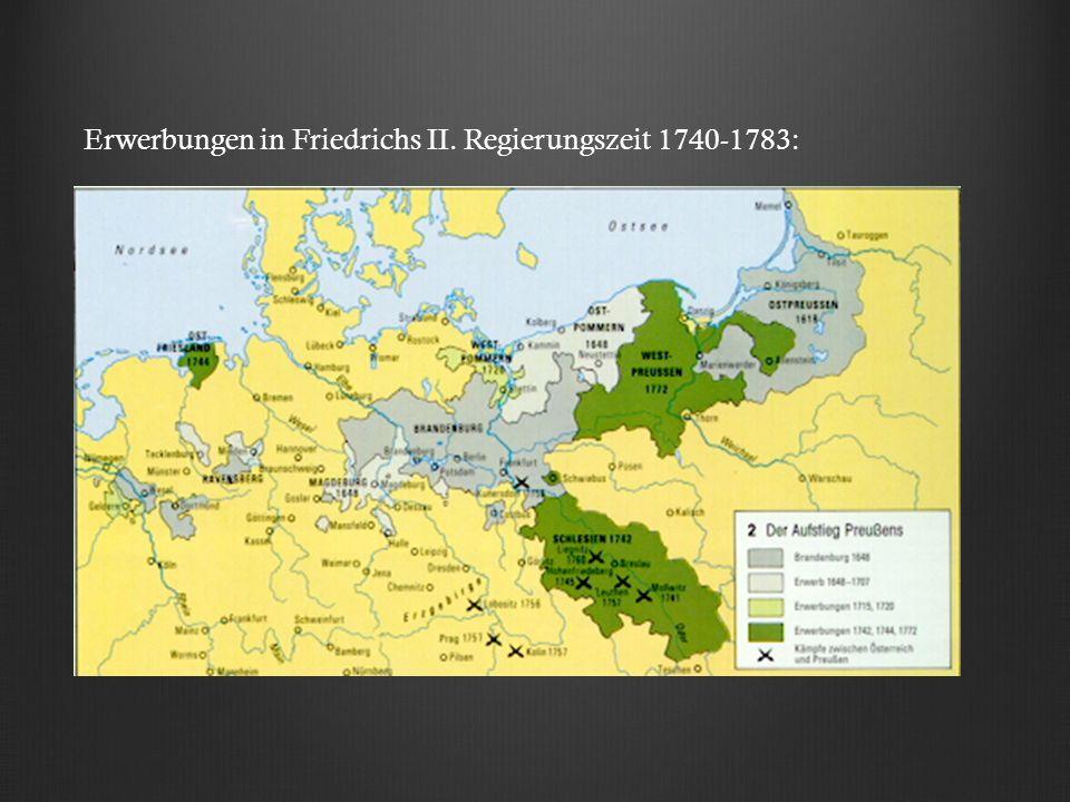 Erwerbungen in Friedrichs II. Regierungszeit 1740-1783: