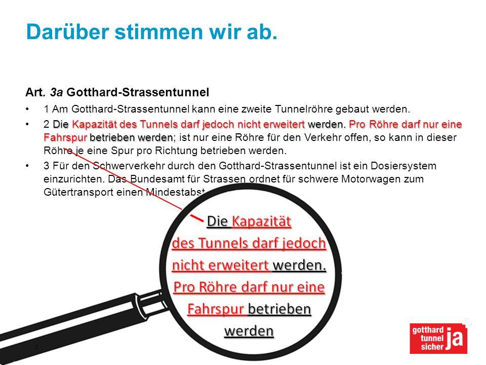 Darüber stimmen wir ab. Art. 3a Gotthard-Strassentunnel 1 Am Gotthard-Strassentunnel kann eine zweite Tunnelröhre gebaut werden. Die Kapazität des Tun