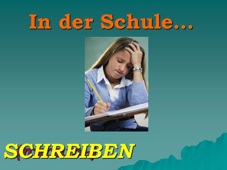 In der Schule… (писать) SCHREIBEN