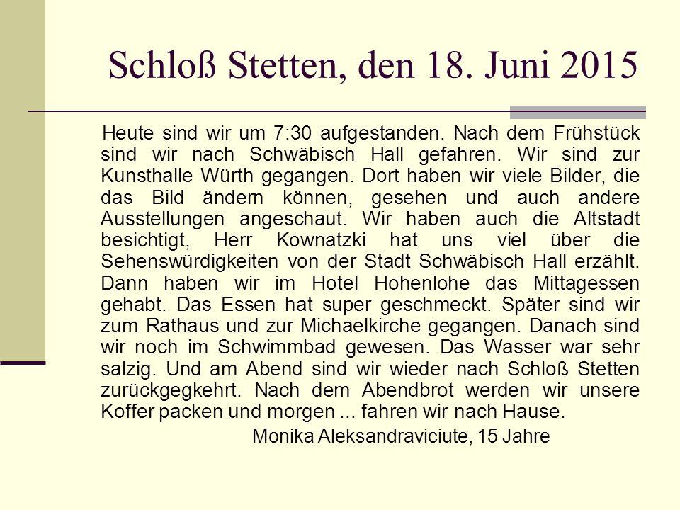 Schloß Stetten, den 18. Juni 2015 Heute sind wir um 7:30 aufgestanden.