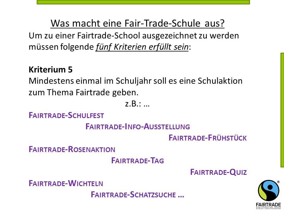 Was macht eine Fair-Trade-Schule aus? Um zu einer Fairtrade-School ausgezeichnet zu werden müssen folgende fünf Kriterien erfüllt sein: Kriterium 5 Mi