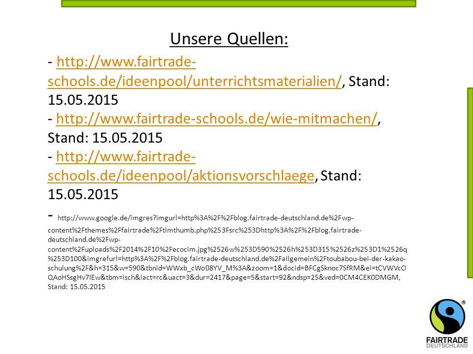 Unsere Quellen: - http://www.fairtrade- schools.de/ideenpool/unterrichtsmaterialien/, Stand: 15.05.2015 http://www.fairtrade- schools.de/ideenpool/unt