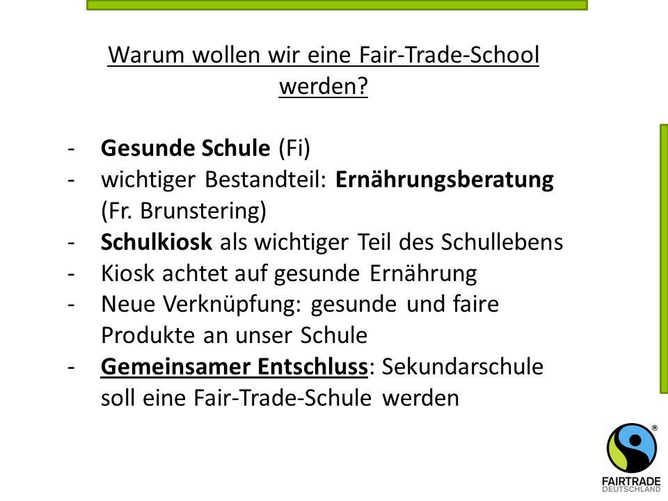 Warum wollen wir eine Fair-Trade-School werden? -Gesunde Schule (Fi) -wichtiger Bestandteil: Ernährungsberatung (Fr. Brunstering) -Schulkiosk als wich