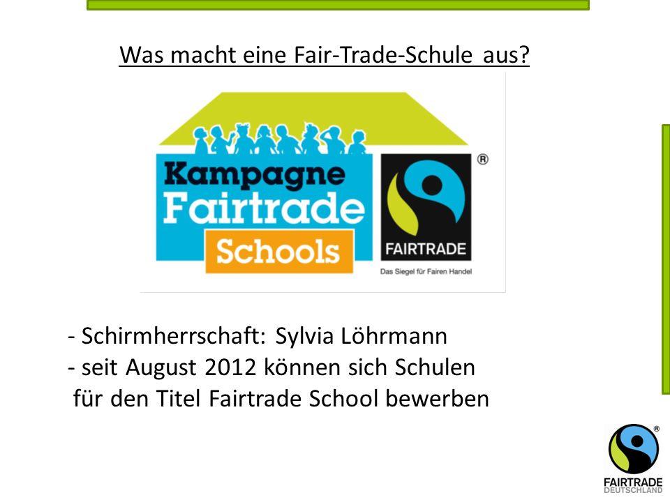Was macht eine Fair-Trade-Schule aus? - Schirmherrschaft: Sylvia Löhrmann - seit August 2012 können sich Schulen für den Titel Fairtrade School bewerb