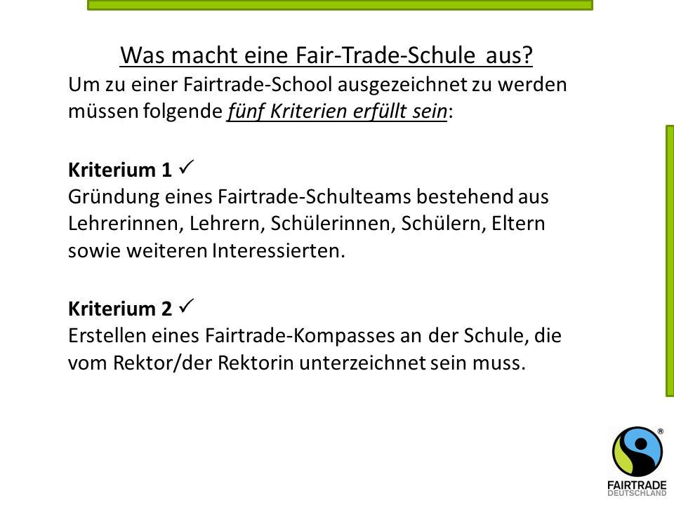 Um zu einer Fairtrade-School ausgezeichnet zu werden müssen folgende fünf Kriterien erfüllt sein: Kriterium 1  Gründung eines Fairtrade-Schulteams be