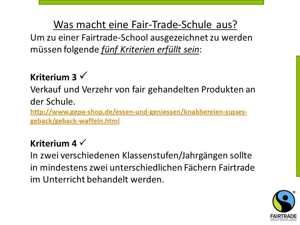 Was macht eine Fair-Trade-Schule aus? Um zu einer Fairtrade-School ausgezeichnet zu werden müssen folgende fünf Kriterien erfüllt sein: Kriterium 3 