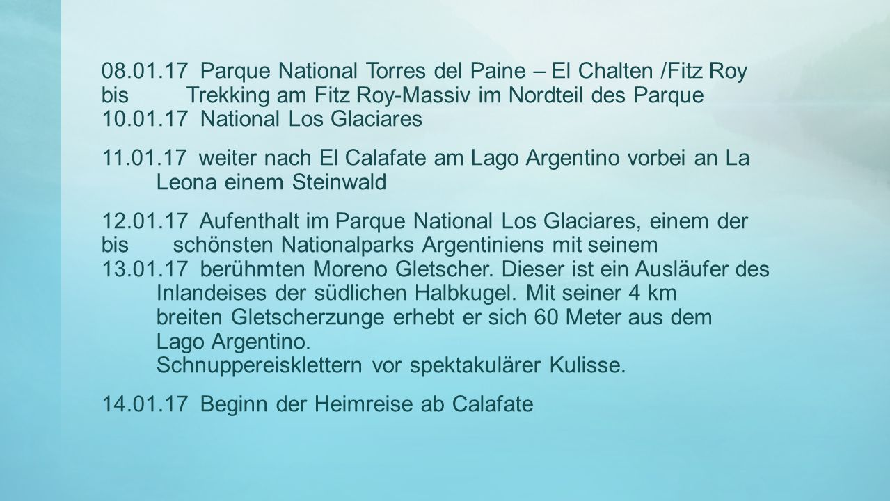 08.01.17 Parque National Torres del Paine – El Chalten /Fitz Roy bis Trekking am Fitz Roy-Massiv im Nordteil des Parque 10.01.17 National Los Glaciare