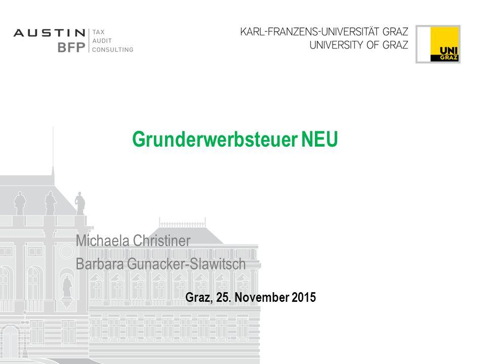 Grunderwerbsteuer NEU Michaela Christiner Barbara Gunacker-Slawitsch Graz, 25. November 2015
