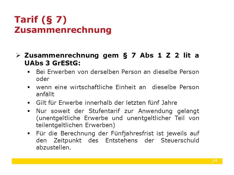 24  Zusammenrechnung gem § 7 Abs 1 Z 2 lit a UAbs 3 GrEStG:  Bei Erwerben von derselben Person an dieselbe Person oder  wenn eine wirtschaftliche E