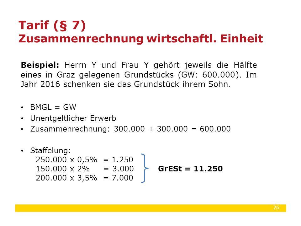 26 Beispiel: Herrn Y und Frau Y gehört jeweils die Hälfte eines in Graz gelegenen Grundstücks (GW: 600.000). Im Jahr 2016 schenken sie das Grundstück