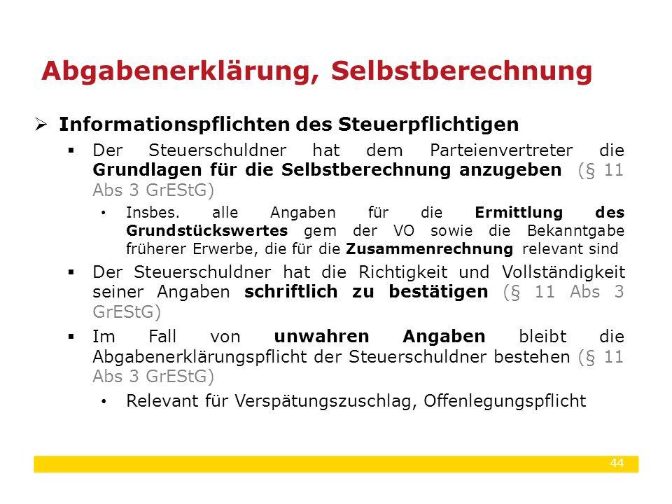 44  Informationspflichten des Steuerpflichtigen  Der Steuerschuldner hat dem Parteienvertreter die Grundlagen für die Selbstberechnung anzugeben (§