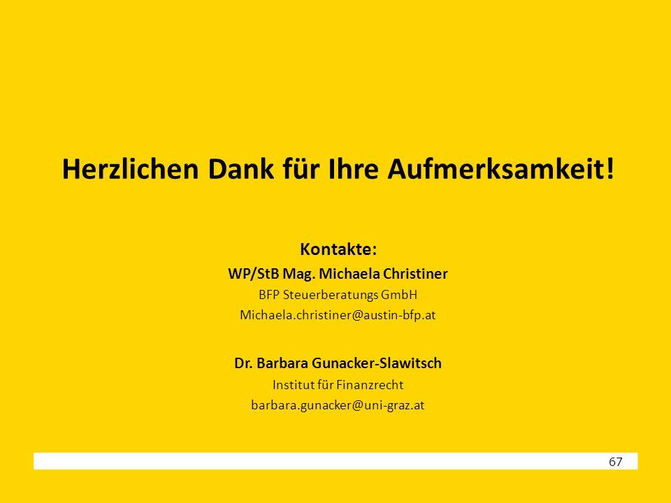 67 Herzlichen Dank für Ihre Aufmerksamkeit! Kontakte: WP/StB Mag. Michaela Christiner BFP Steuerberatungs GmbH Michaela.christiner@austin-bfp.at Dr. B