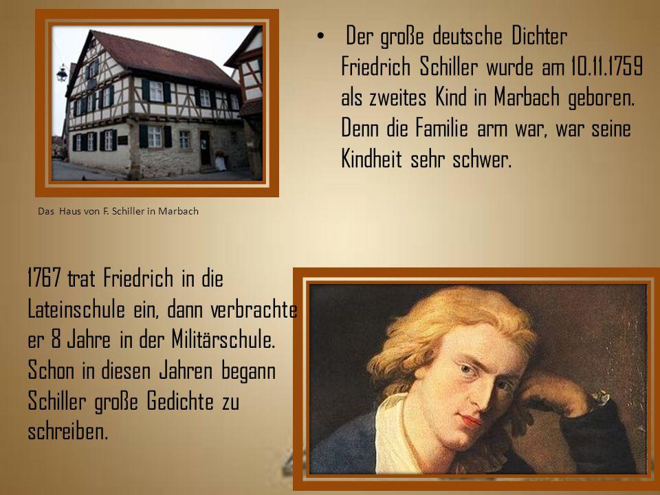 Der große deutsche Dichter Friedrich Schiller wurde am 10.11.1759 als zweites Kind in Marbach geboren.