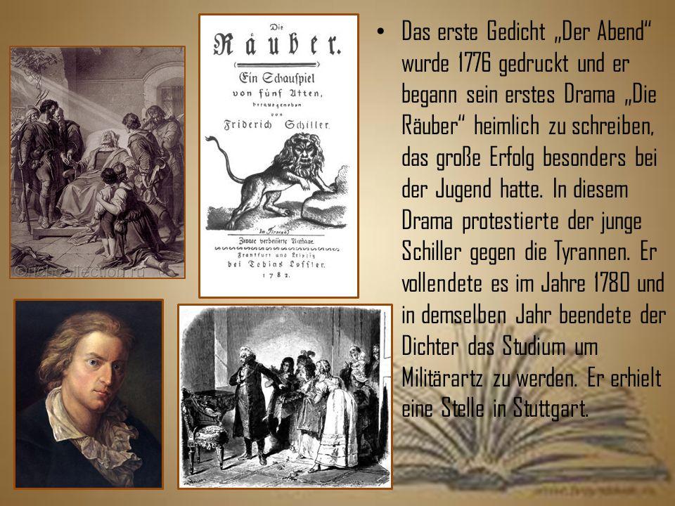 """Das erste Gedicht """"Der Abend wurde 1776 gedruckt und er begann sein erstes Drama """"Die Räuber heimlich zu schreiben, das große Erfolg besonders bei der Jugend hatte."""