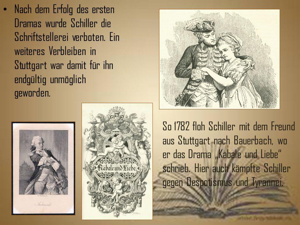 Nach dem Erfolg des ersten Dramas wurde Schiller die Schriftstellerei verboten.