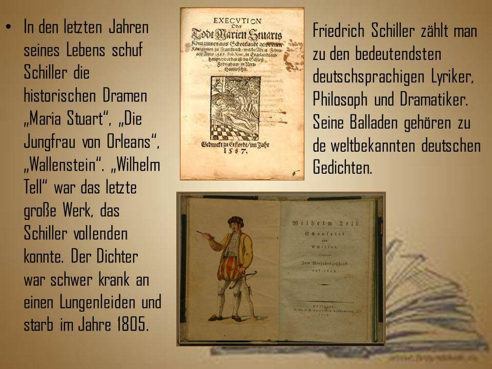 """In den letzten Jahren seines Lebens schuf Schiller die historischen Dramen """"Maria Stuart , """"Die Jungfrau von Orleans , """"Wallenstein ."""