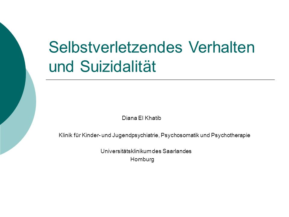 Selbstverletzendes Verhalten und Suizidalität Diana El Khatib Klinik für Kinder- und Jugendpsychiatrie, Psychosomatik und Psychotherapie Universitätsk