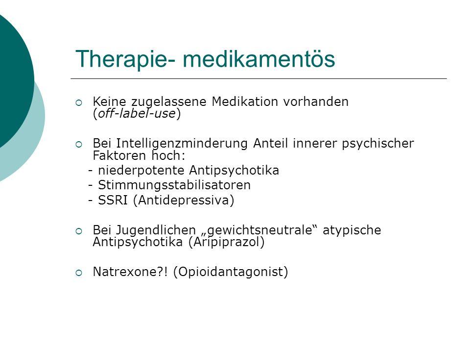 Therapie- medikamentös  Keine zugelassene Medikation vorhanden (off-label-use)  Bei Intelligenzminderung Anteil innerer psychischer Faktoren hoch: -