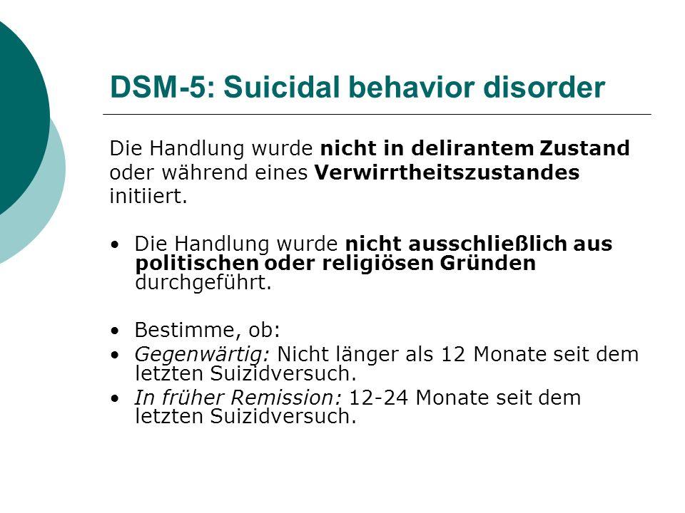 DSM-5: Suicidal behavior disorder Die Handlung wurde nicht in delirantem Zustand oder während eines Verwirrtheitszustandes initiiert. Die Handlung wur