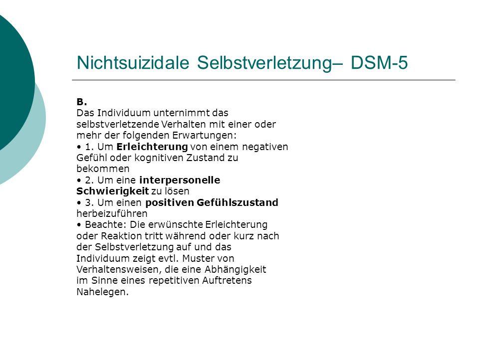 Nichtsuizidale Selbstverletzung– DSM-5 B. Das Individuum unternimmt das selbstverletzende Verhalten mit einer oder mehr der folgenden Erwartungen: 1.